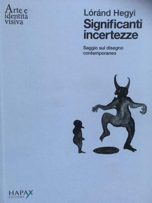 Significanti incertezze, sette artisti nel libro del Lorand Hegyi, critico e storico dell'arte